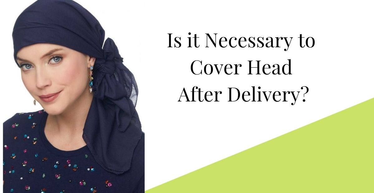Is it Necessary to Cover Head after Delivery?